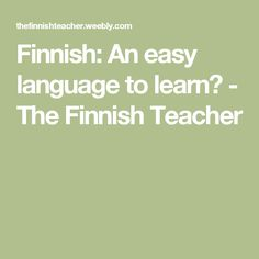 Finnish: An easy language to learn? - The Finnish Teacher