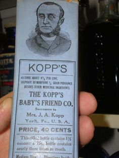 Kopp's Baby Tonic with alcohol and morphine... pretty sure we could have used this on two out of our three baby boys... :D