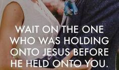 Wait on the one who was holding onto Jesus before he held onto you. #cdff #dating #onlinedating