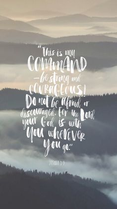 Be strong and very courageous...! Joshua 1:9