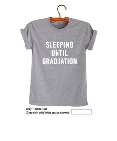 Sleeping until graduation T-Shirts Teenage Shirt Womens Tee Shirts Ideas Cool Design Fresh Tops Sleep Quotes Clothes Outfits for Teens Womens Mens Gifts Fashion Blogger Instagram  #Instagram #InstaFashion #Fashion #Blogger #Tee #Graphic Tee #Tumblr #Hipster #OOTD #School #Summer