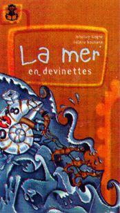 La mer en devinettes, Johanne Gagné, illust. Hélène Bouliane, Éditions Les 400 coups, 32 pages (album)