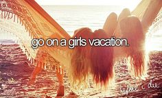 ** Done** Go on a girls vacation! Went on cruise with 4 other girlfriends