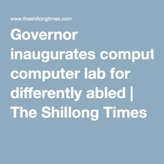 Governor inaugurates computer lab for differently abled | The Shillong Times