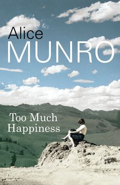 Too Much Happiness by Alice Munro ~ First Canadian to receive Nobel Literature Prize (2013)