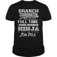 Branch Coordinator Because Full Time Multi Tasking Ninja Is Not An Actual Job Title T-Shirt, Hoodie Branch Coordinator