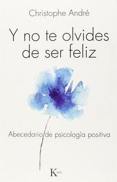 Y no te olvides de ser feliz: Abecedario de psicología positiva: Amazon.es: Christophe André, Miguel Portillo Díez: Libros