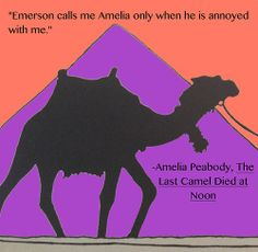 """""""Emerson calls me Amelia only when he is annoyed with me."""" - Amelia Peabody, The Last Camel Died at Noon by Elizabeth Peters"""