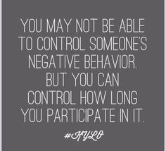 You may not be able to control someone's negative behavior...