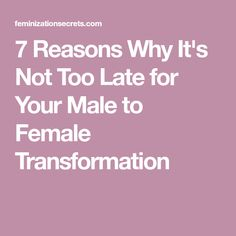 There's no better time than now to express your feminine self. Here are 7 reasons why it's not too late for your male to female transformation. Post Op Mtf, Trans Mtf, Transgender Tips, Gender Spectrum, Mtf Transition, Male To Female Transformation, Feminized Boys, Social Aspects, Job Security