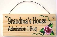 Or 2 Hugs....oh and a kiss!  Grandma's house  Need to make this for my mom but it has to say Nana!