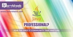 #JAVA #PROFESSIONAL?  Join the only #IT #COMMUNITY that matters.   Join us now on http://www.itworldweb.com/#a_aid=Webfries&a_bid=21cd22aa