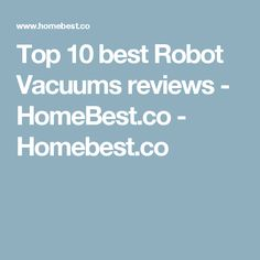Top 10 best Robot Vacuums reviews - HomeBest.co - Homebest.co