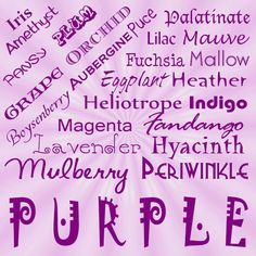 different names for Purple.  If I'd had daughters  I could have named them Aubergene, Amethyst and Lilac!!!