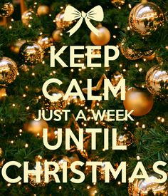 KEEP CALM JUST A WEEK UNTIL CHRISTMAS - KEEP CALM AND CARRY ON Image Generator