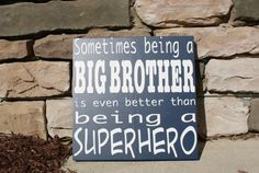 Sometimes Being a Brother is Better Than Being A Superhero Sign