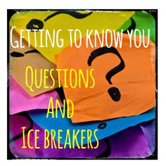 Getting To Know You Questions and Icebreakers
