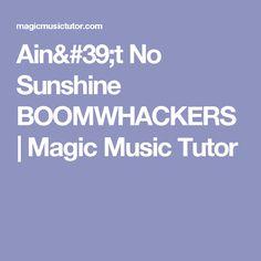 Ain't No Sunshine BOOMWHACKERS   Magic Music Tutor