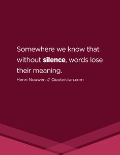 Somewhere we know that without silence, words lose their meaning. Silence Quotes, Law Of Attraction Quotes, Motivation, Albert Einstein, Be Yourself Quotes, Confessions, Quote Of The Day, Fitness, Quotations