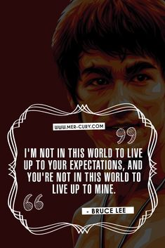 Bruce Lee Philosophy   We are all put here with a unique purpose in life. If we were all supposed to live up to the same expectations, then no one would branch out and achieve amazing things. In this day and age, common expectations include getting an education, getting married, having kids, buying a house, and earning a certain level of income. But just because those expectations   http://mer-cury.com/greatest-minds/bruce-lee-philosophy-12-positive-insights-you-can-apply-to-your-life/
