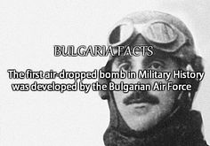 The first air-dropped bomb in Military History was developed by the Bulgarian Air Force during the first Balkan War and was used on October 16th, 1912 by Lieut. Radul Milkov and Lieut. Prodan Tarakchiev.