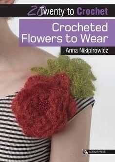20 to Crochet: Crocheted Flowers to Wear – Moochka