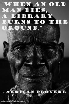 """African Proverb: """"When an old man dies, a library burns to the ground."""" What an interesting way to think of libraries: we are libraries. Wise Quotes About Life, Life Quotes Love, Great Quotes, Wise Sayings, Quotes About History, Famous Sayings, Funky Quotes, Most Famous Quotes, Happy Quotes"""