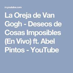 La Oreja de Van Gogh - Deseos de Cosas Imposibles (En Vivo) ft. Abel Pintos - YouTube