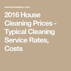 2016 House Cleaning Prices - Typical Cleaning Service Rates, Costs