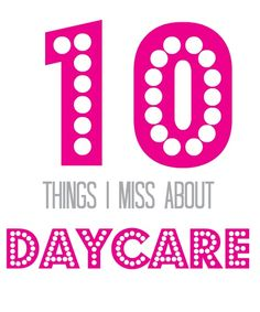 10 Things I Miss About Daycare