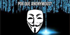 Por que Anonymous? - AnonymousBr4sil - Estamos em todos os lugares!