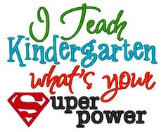 I Teach Kindergarten whats your Superpower. INSTANT DOWNLOAD. Machine Embroidery Design Digitized File 4x4 5x7 6x10