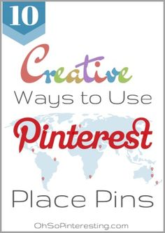 10 Creative Ways to Use the Pinterest Place Pins Feature |  Awesome guest post from @Allison Boyer [The PinterTest Kitchen] on ohsopinteresting.com