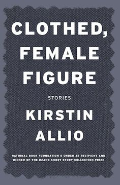 Get a glimpse into the short stories in Clothed, Female Figure as Kirstin Allio introduces each of them.