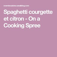 Spaghetti courgette et citron - On a Cooking Spree