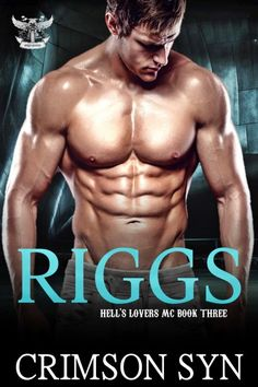 Riggs   A Hell's Lovers MC Romance #3   by Crimson Syn     Genre: Adult MC Romance           I'm a sick, perverted fuck.   I want to ...