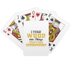 Woodworking Woodworker Funny Gift I Turn Wood Playing Cards - wood gifts ideas diy cyo natural