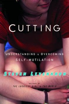 Cutting: Understanding and Overcoming Self-Mutilation by Steven Levenkron 0393027414 9780393027419
