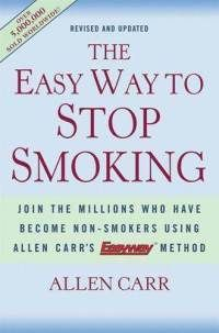 The Easy Way to Stop Smoking: Join the Millions Who Have Become Nonsmokers Using the Easyway Method  -  Allen Carr