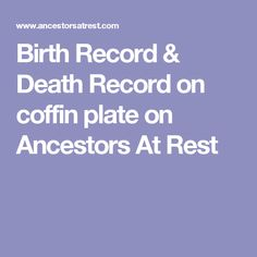 Birth Record & Death Record on coffin plate on Ancestors At Rest