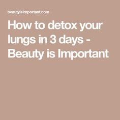 How to detox your lungs in 3 days - Beauty is Important