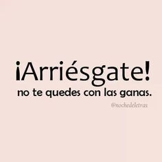 Arriesgate! Spanish Words, Spanish Quotes, Positive Words, Positive Quotes, Blogging, Quotes En Espanol, Actions Speak Louder Than Words, Smart Quotes, Inspirational Phrases