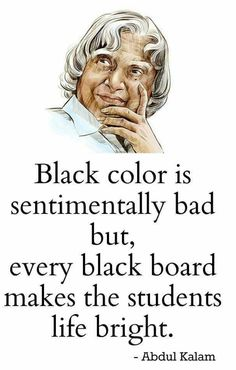 """Kalam quotes - Black color is sentimentally bad but, every black board makes the students life bright """" student blackboard lifelession brightfuture Apj Quotes, Motivational Picture Quotes, Real Life Quotes, Life Lesson Quotes, Reality Quotes, People Quotes, Words Quotes, Inspirational Quotes, Qoutes"""
