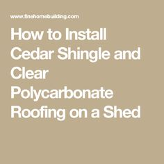 How to Install Cedar Shingle and Clear Polycarbonate Roofing on a Shed