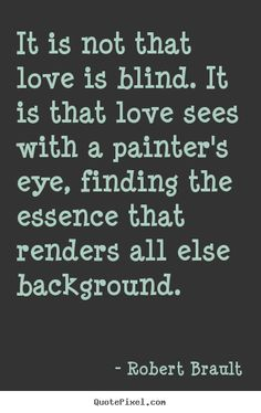 Robert+Brault+Quotes | Robert Brault picture quotes - It is not that love is blind. it is ...