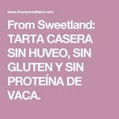 From Sweetland: TARTA CASERA SIN HUVEO, SIN GLUTEN Y SIN PROTEÍNA DE VACA.