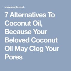 7 Alternatives To Coconut Oil, Because Your Beloved Coconut Oil May Clog Your Pores