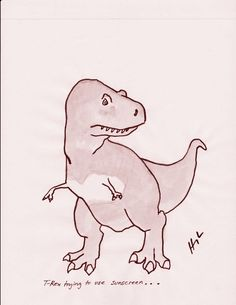 """T-Rex trying to use sunscreen."" T-Rex Trying, by Hugh Murphy. This one's my favorite!!"