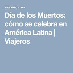 Día de los Muertos: cómo se celebra en América Latina | Viajeros