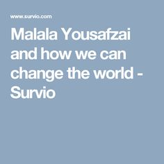 Malala Yousafzai and how we can change the world - Survio